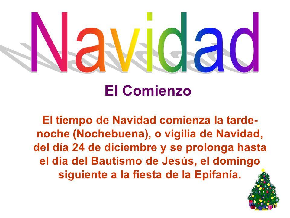 El tiempo de Navidad comienza la tarde- noche (Nochebuena), o vigilia de Navidad, del día 24 de diciembre y se prolonga hasta el día del Bautismo de J