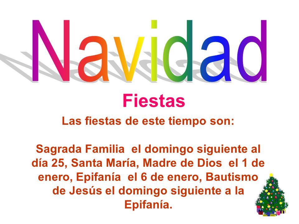 Fiestas Las fiestas de este tiempo son: Sagrada Familia el domingo siguiente al día 25, Santa María, Madre de Dios el 1 de enero, Epifanía el 6 de ene