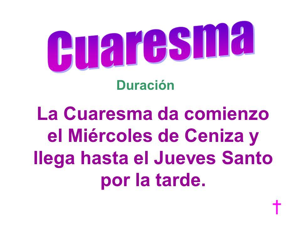 Duración La Cuaresma da comienzo el Miércoles de Ceniza y llega hasta el Jueves Santo por la tarde.