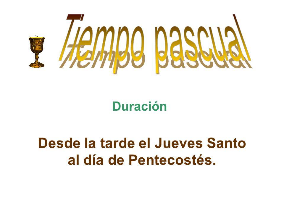 Duración Desde la tarde el Jueves Santo al día de Pentecostés.