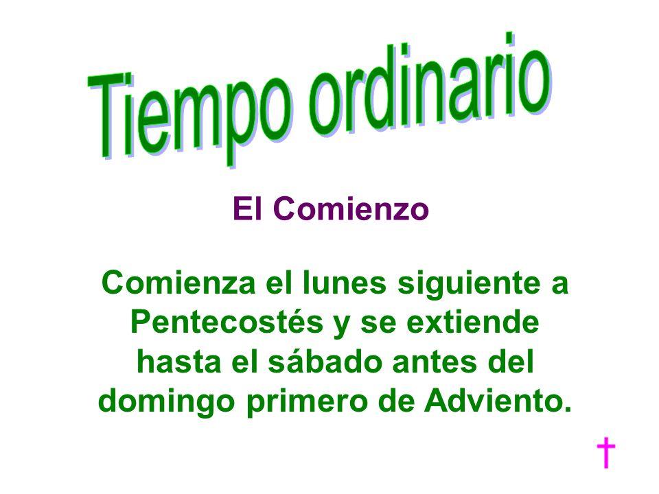 Comienza el lunes siguiente a Pentecostés y se extiende hasta el sábado antes del domingo primero de Adviento. El Comienzo