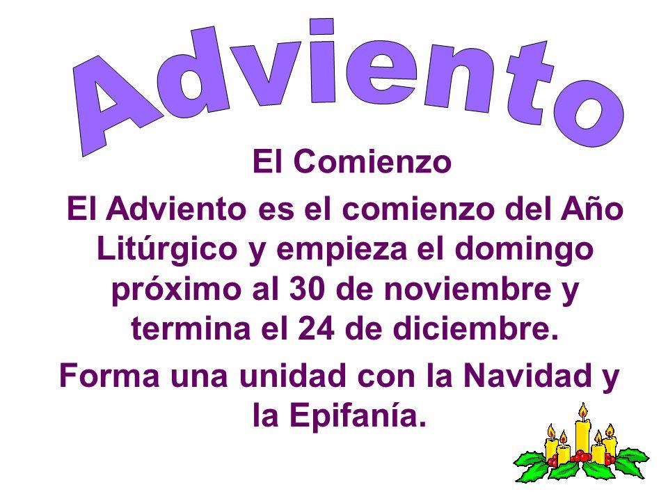 El Comienzo El Adviento es el comienzo del Año Litúrgico y empieza el domingo próximo al 30 de noviembre y termina el 24 de diciembre. Forma una unida