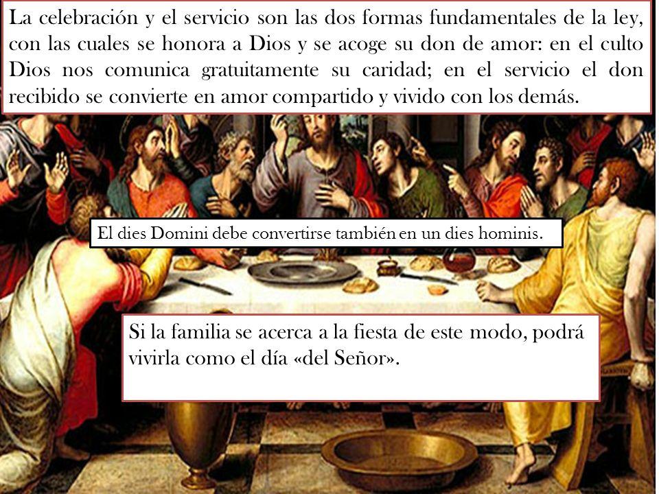 La celebración y el servicio son las dos formas fundamentales de la ley, con las cuales se honora a Dios y se acoge su don de amor: en el culto Dios n
