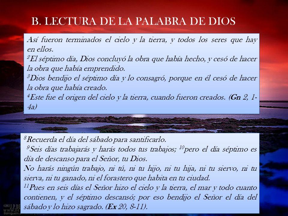 B. LECTURA DE LA PALABRA DE DIOS 8 Recuerda el día del sábado para santificarlo. 9 Seis días trabajarás y harás todos tus trabajos; 10 pero el día sép