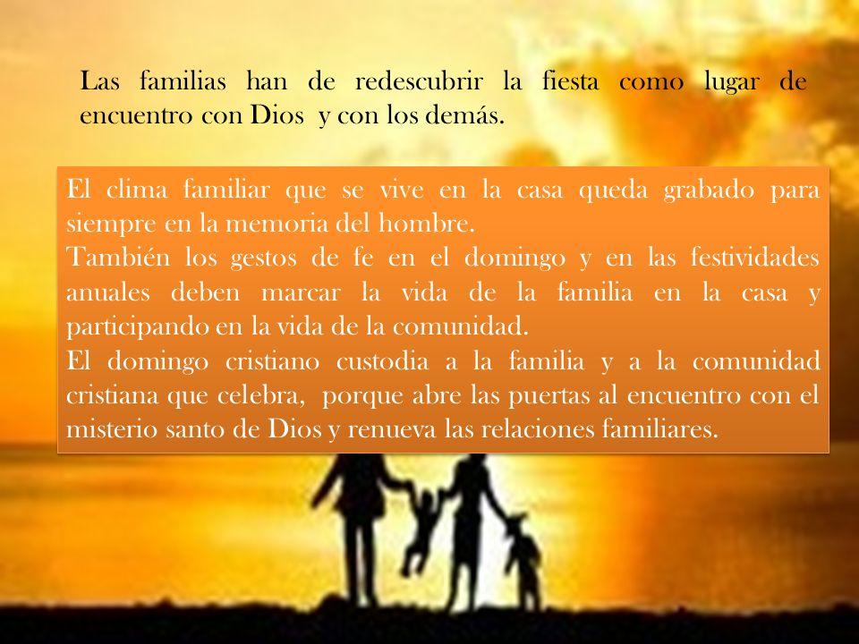 Las familias han de redescubrir la fiesta como lugar de encuentro con Dios y con los demás. El clima familiar que se vive en la casa queda grabado par