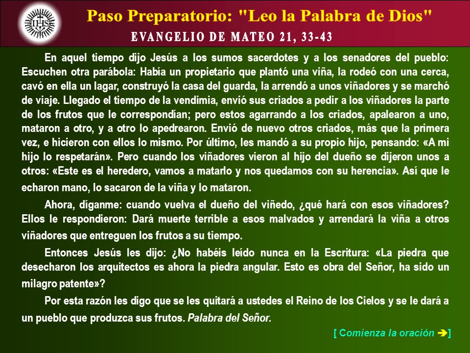 [ Comienza la oración ] En aquel tiempo dijo Jesús a los sumos sacerdotes y a los senadores del pueblo: Escuchen otra parábola: Había un propietario q