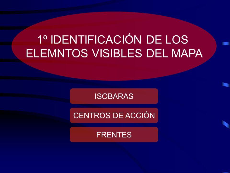 1º IDENTIFICACIÓN DE LOS ELEMNTOS VISIBLES DEL MAPA ISOBARAS CENTROS DE ACCIÓN FRENTES