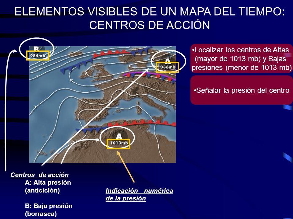 ELEMENTOS VISIBLES DE UN MAPA DEL TIEMPO: CENTROS DE ACCIÓN Centros de acción A: Alta presión (anticiclón) B: Baja presión (borrasca) Indicación numér