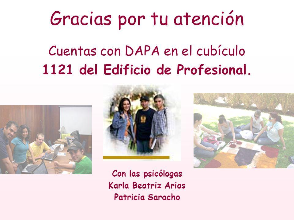 Gracias por tu atención Cuentas con DAPA en el cubículo 1121 del Edificio de Profesional. Con las psicólogas Karla Beatriz Arias Patricia Saracho