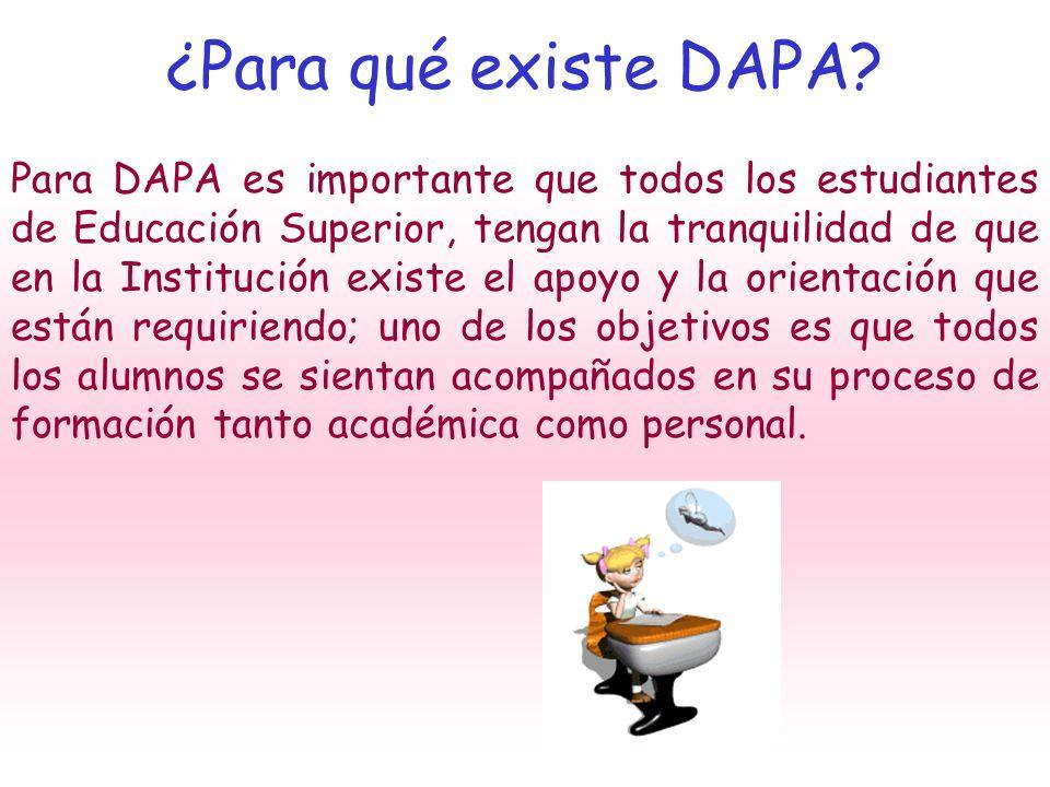 ¿Para qué existe DAPA? Para DAPA es importante que todos los estudiantes de Educación Superior, tengan la tranquilidad de que en la Institución existe