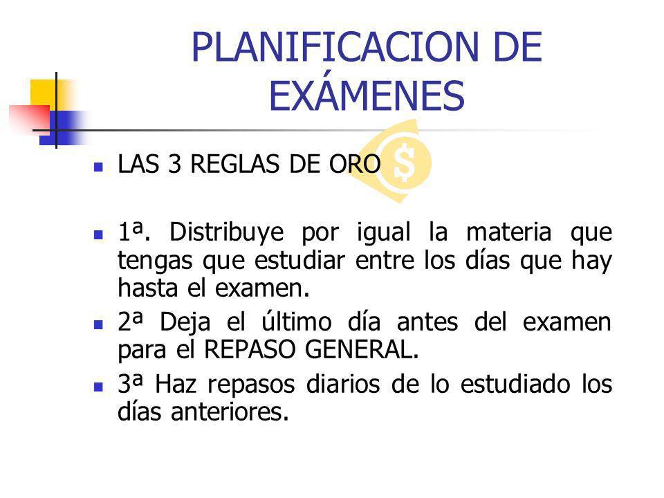 PLANIFICACION DE EXÁMENES LAS 3 REGLAS DE ORO 1ª. Distribuye por igual la materia que tengas que estudiar entre los días que hay hasta el examen. 2ª D