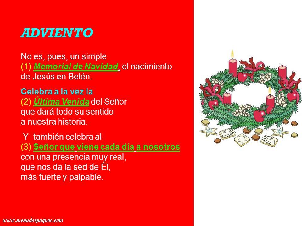 ADVIENTO No es, pues, un simple (1) Memorial de Navidad, el nacimiento de Jesús en Belén.