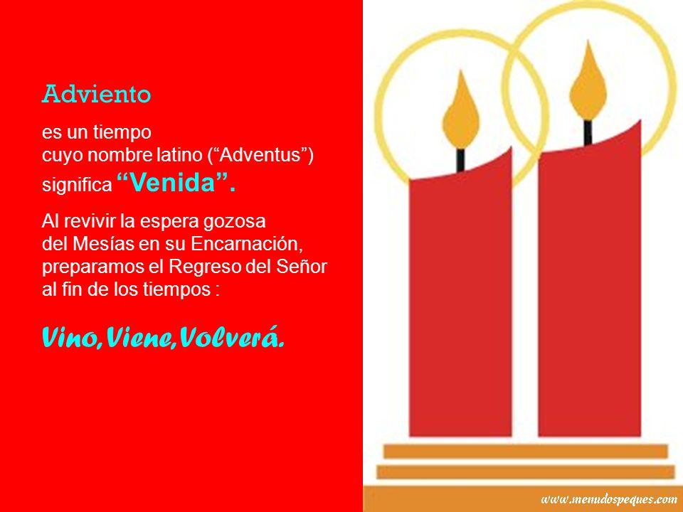 Adviento es un tiempo cuyo nombre latino (Adventus) significa Venida.