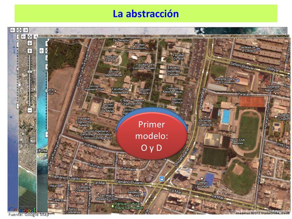 La abstracción ¿Qué vemos? Primer modelo: O y D Primer modelo: O y D Fuente: Google Map
