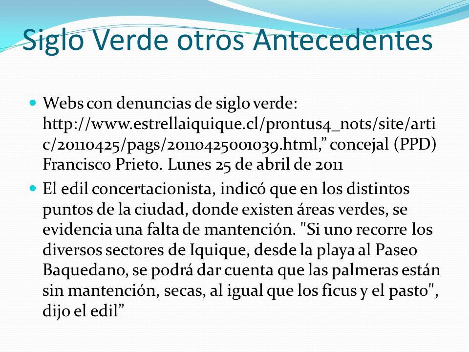 Siglo Verde otros Antecedentes Webs con denuncias de siglo verde: http://www.estrellaiquique.cl/prontus4_nots/site/arti c/20110425/pags/20110425001039