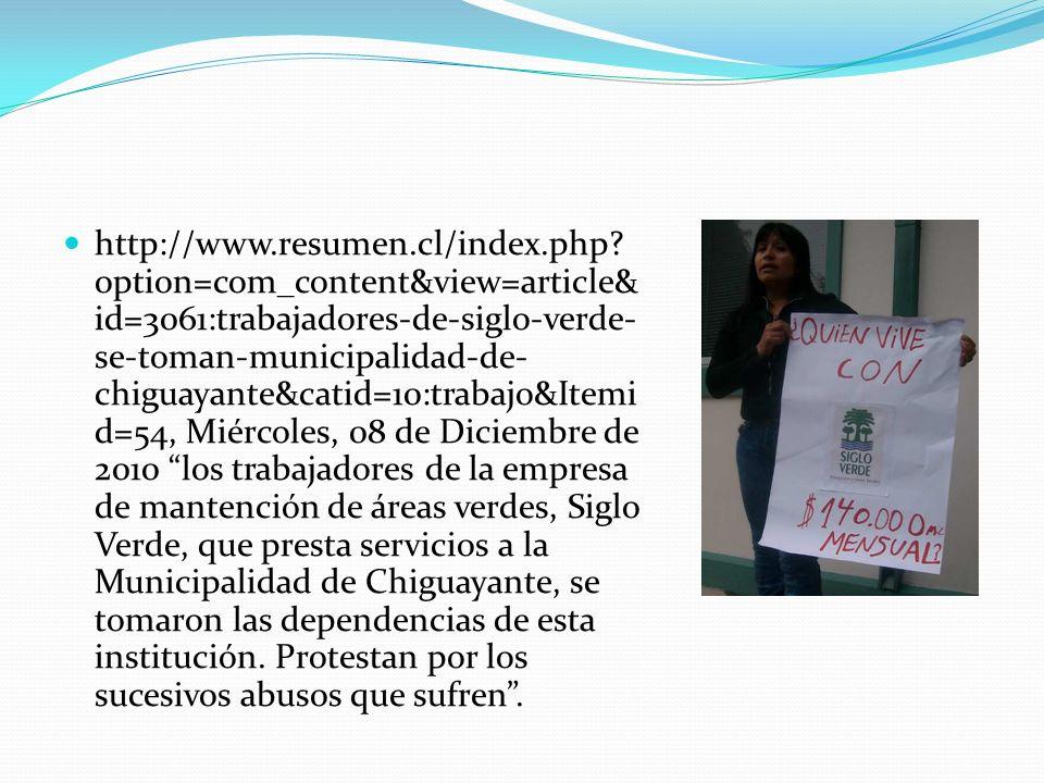 http://www.resumen.cl/index.php? option=com_content&view=article& id=3061:trabajadores-de-siglo-verde- se-toman-municipalidad-de- chiguayante&catid=10
