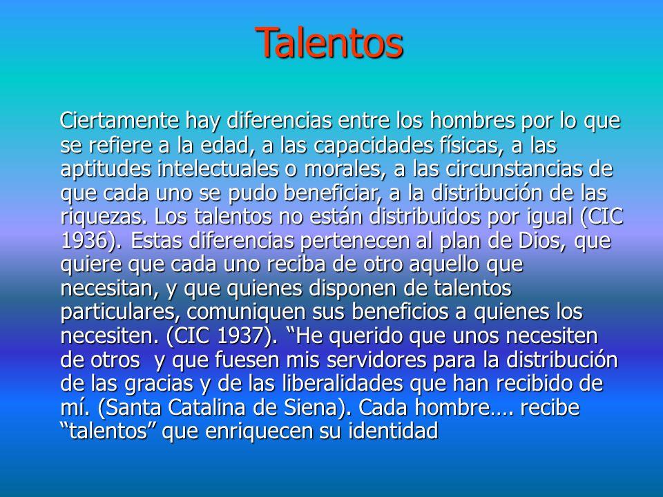 Talentos Ciertamente hay diferencias entre los hombres por lo que se refiere a la edad, a las capacidades físicas, a las aptitudes intelectuales o morales, a las circunstancias de que cada uno se pudo beneficiar, a la distribución de las riquezas.