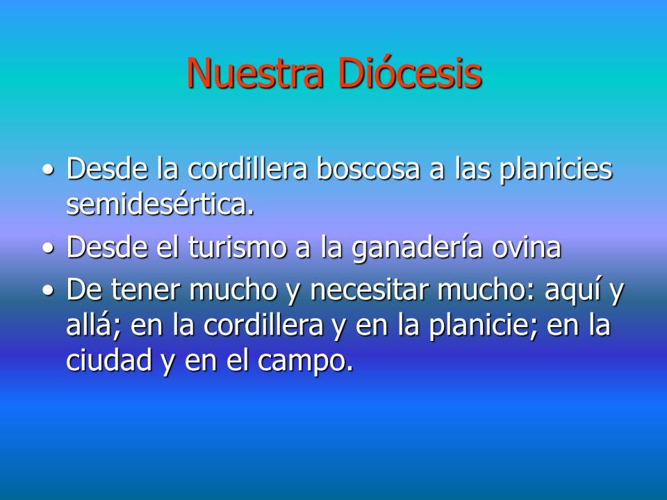 Nuestra Diócesis Desde la cordillera boscosa a las planicies semidesértica.Desde la cordillera boscosa a las planicies semidesértica.