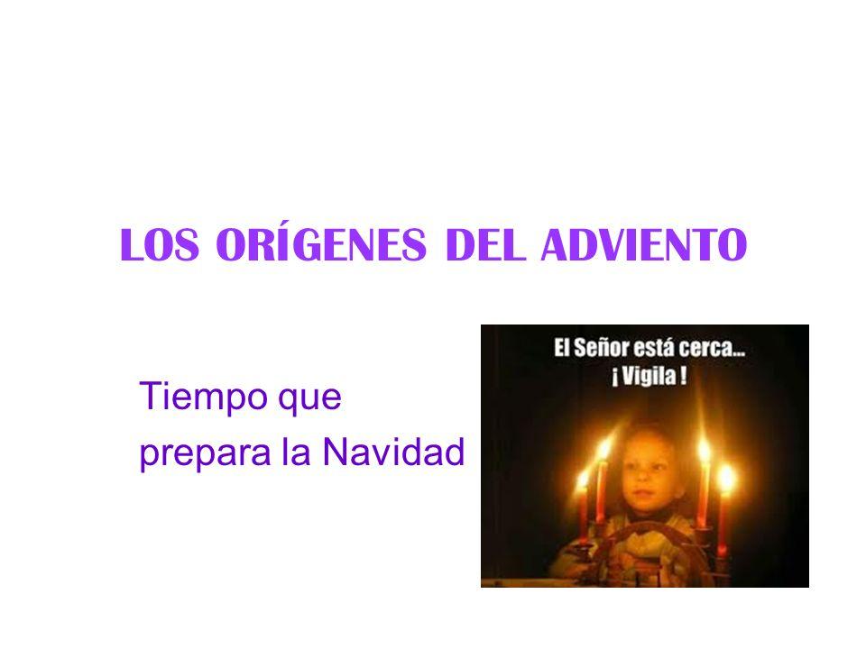 LOS ORÍGENES DEL ADVIENTO Tiempo que prepara la Navidad