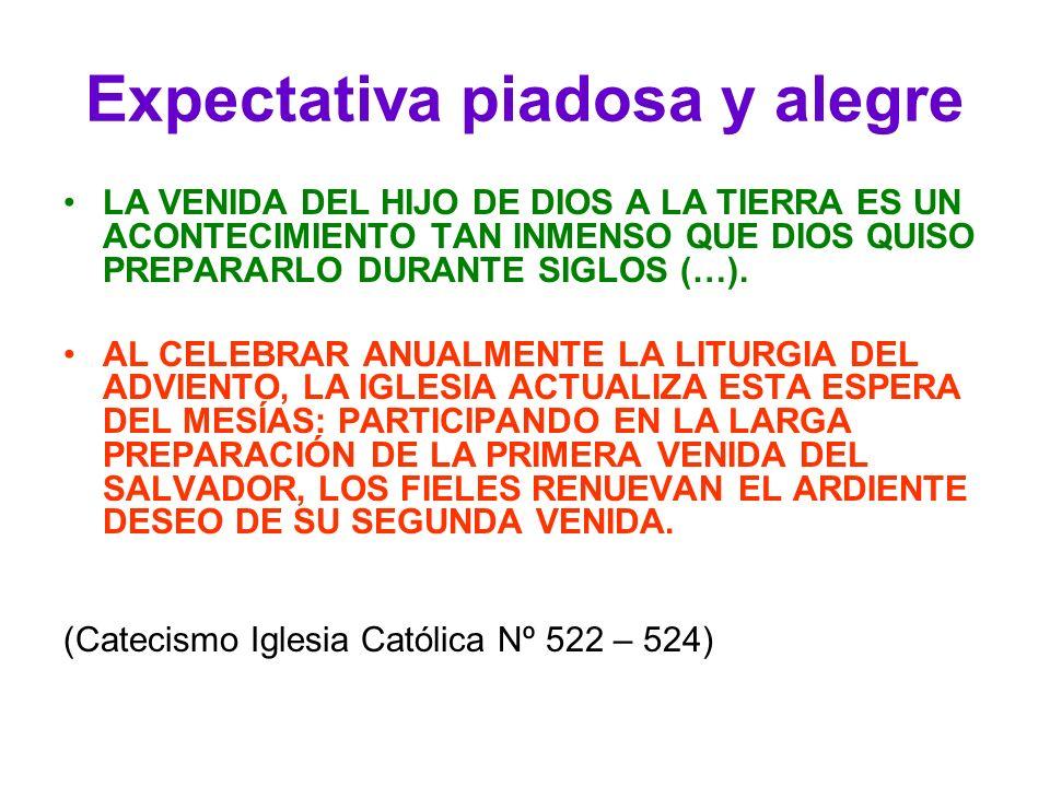 Expectativa piadosa y alegre LA VENIDA DEL HIJO DE DIOS A LA TIERRA ES UN ACONTECIMIENTO TAN INMENSO QUE DIOS QUISO PREPARARLO DURANTE SIGLOS (…). AL