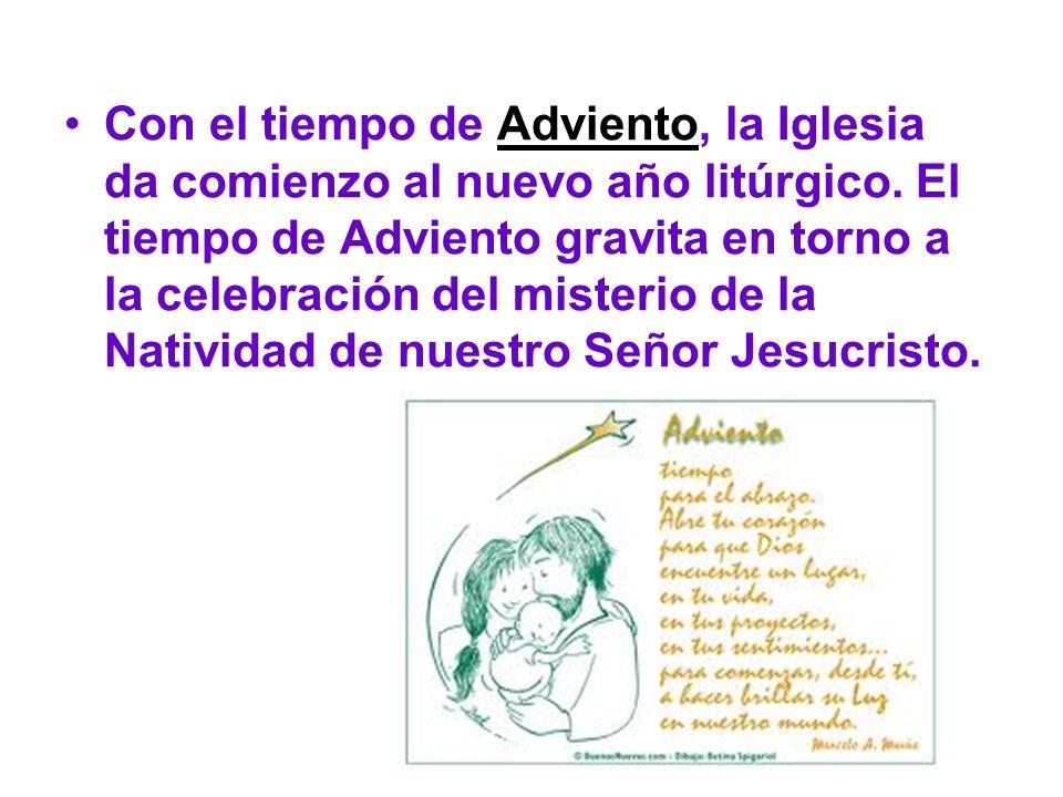 Con el tiempo de Adviento, la Iglesia da comienzo al nuevo año litúrgico. El tiempo de Adviento gravita en torno a la celebración del misterio de la N