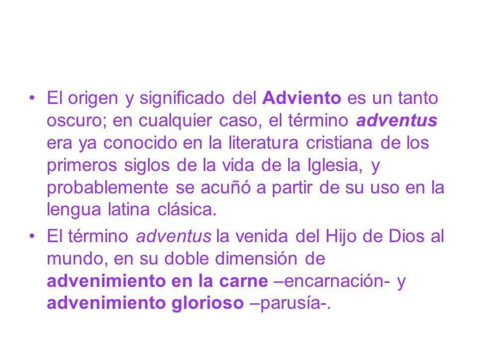 El origen y significado del Adviento es un tanto oscuro; en cualquier caso, el término adventus era ya conocido en la literatura cristiana de los prim