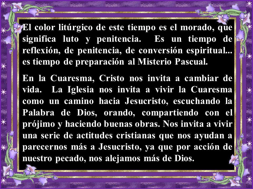 El color litúrgico de este tiempo es el morado, que significa luto y penitencia.