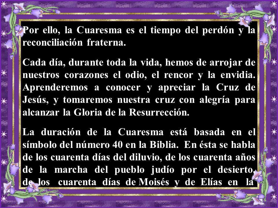 Por ello, la Cuaresma es el tiempo del perdón y la reconciliación fraterna.