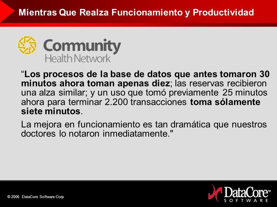 © 2006 DataCore Software Corp Los procesos de la base de datos que antes tomaron 30 minutos ahora toman apenas diez; las reservas recibieron una alza