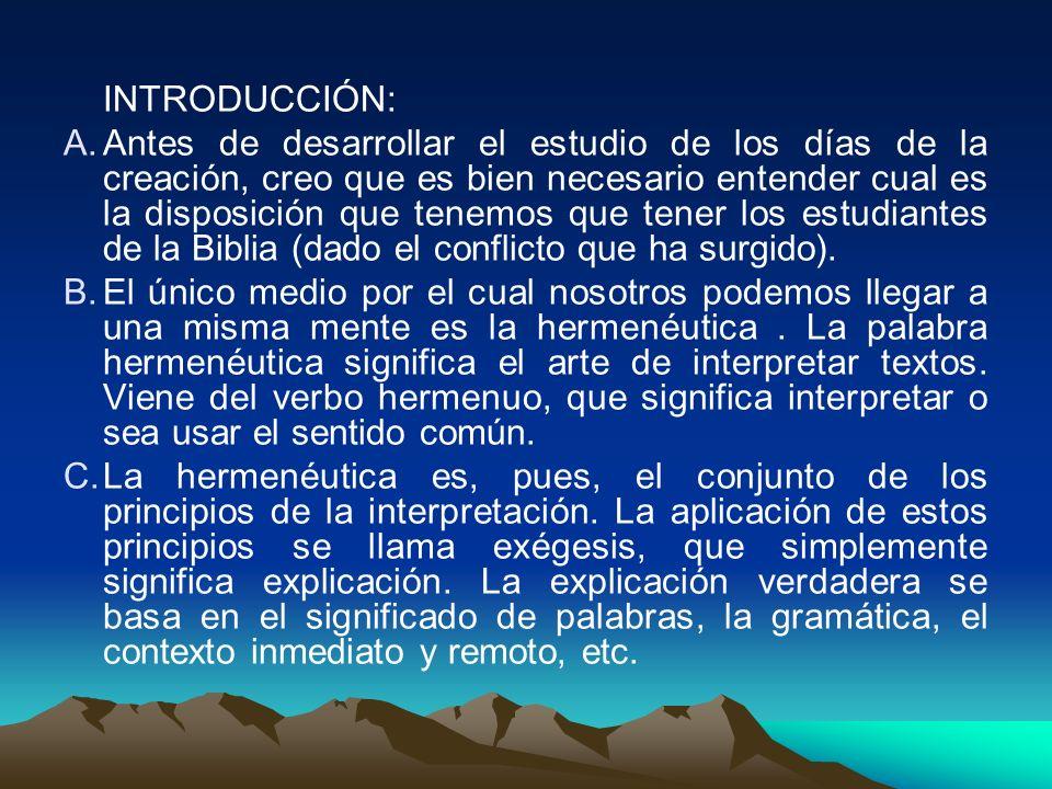 INTRODUCCIÓN: A.Antes de desarrollar el estudio de los días de la creación, creo que es bien necesario entender cual es la disposición que tenemos que