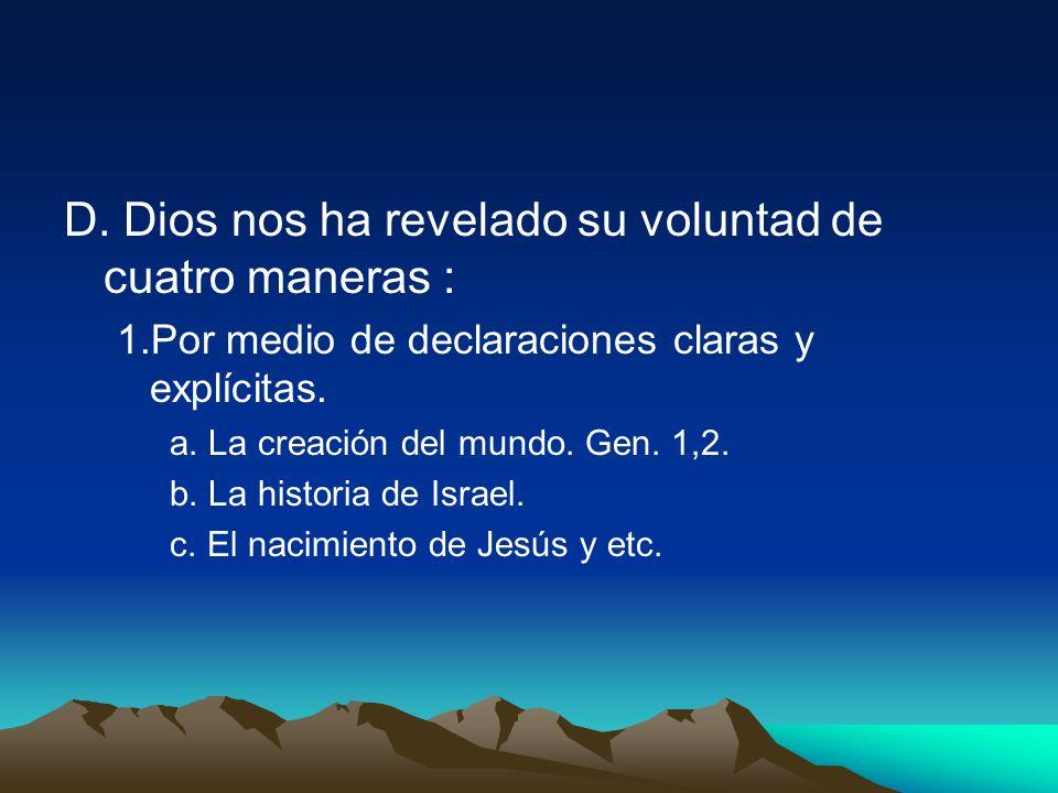 D. Dios nos ha revelado su voluntad de cuatro maneras : 1.Por medio de declaraciones claras y explícitas. a. La creación del mundo. Gen. 1,2. b. La hi