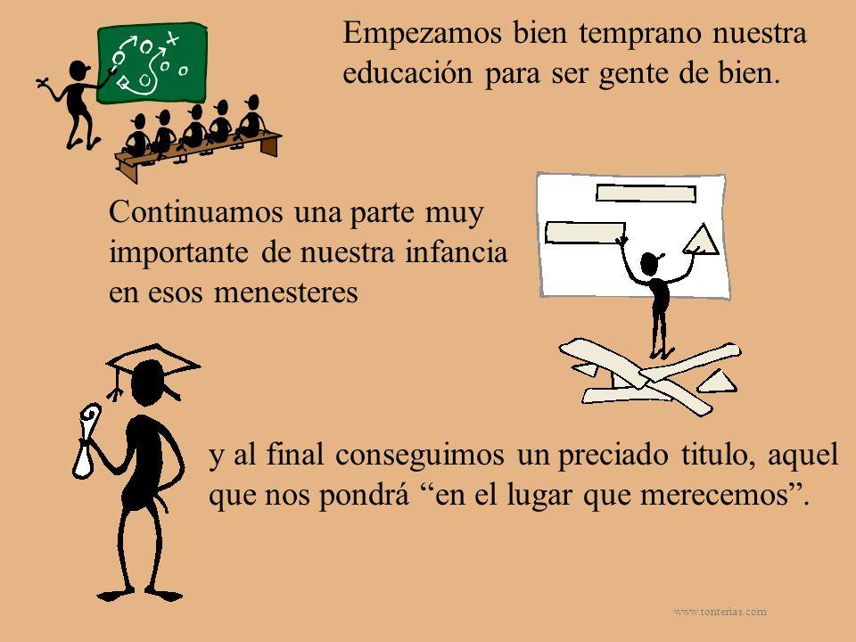 www.tonterias.com Empezamos bien temprano nuestra educación para ser gente de bien. Continuamos una parte muy importante de nuestra infancia en esos m