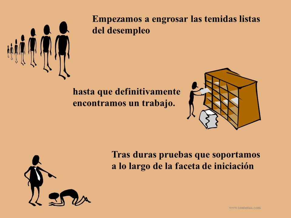 www.tonterias.com Empezamos a engrosar las temidas listas del desempleo hasta que definitivamente encontramos un trabajo. Tras duras pruebas que sopor