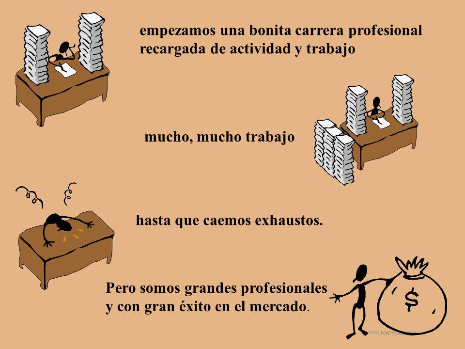 www.tonterias.com empezamos una bonita carrera profesional recargada de actividad y trabajo mucho, mucho trabajo hasta que caemos exhaustos. Pero somo