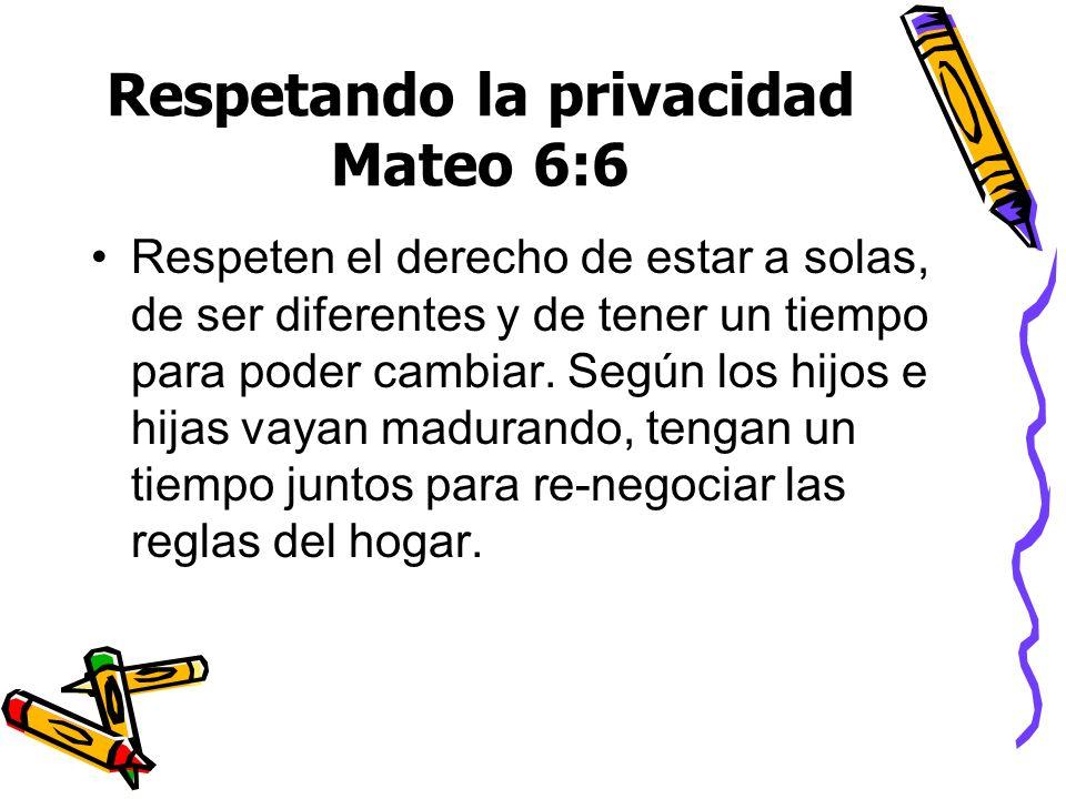 Respetando la privacidad Mateo 6:6 Respeten el derecho de estar a solas, de ser diferentes y de tener un tiempo para poder cambiar. Según los hijos e