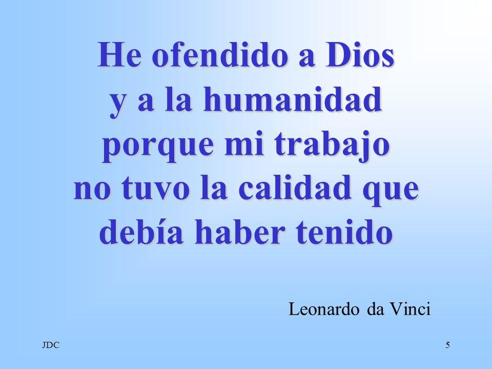 JDC5 He ofendido a Dios y a la humanidad porque mi trabajo no tuvo la calidad que debía haber tenido Leonardo da Vinci