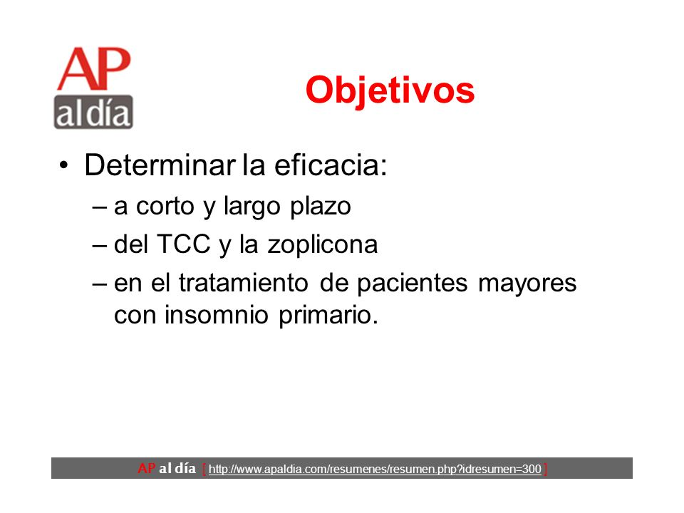 AP al día [ http://www.apaldia.com/resumenes/resumen.php?idresumen=300 ] Antecedentes En el tratamiento del insomnio crónico hay dos alternativas: –tratamiento farmacológico y –tratamiento cognitivo-conductual (TCC).