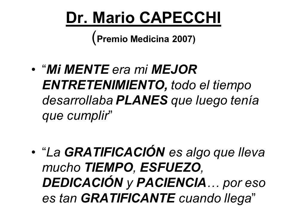Dr. Mario CAPECCHI ( Premio Medicina 2007) Mi MENTE era mi MEJOR ENTRETENIMIENTO, todo el tiempo desarrollaba PLANES que luego tenía que cumplir La GR