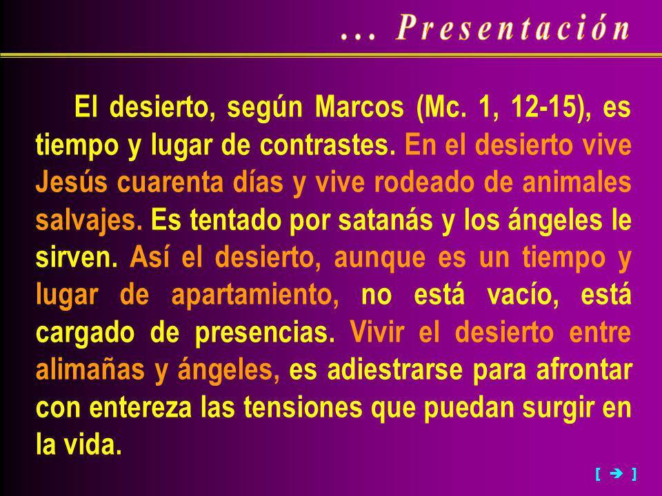 El desierto, según Marcos (Mc. 1, 12-15), es tiempo y lugar de contrastes. En el desierto vive Jesús cuarenta días y vive rodeado de animales salvajes