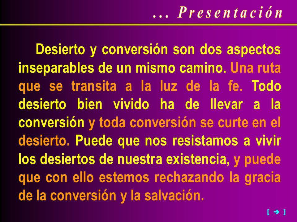 Desierto y conversión son dos aspectos inseparables de un mismo camino. Una ruta que se transita a la luz de la fe. Todo desierto bien vivido ha de ll