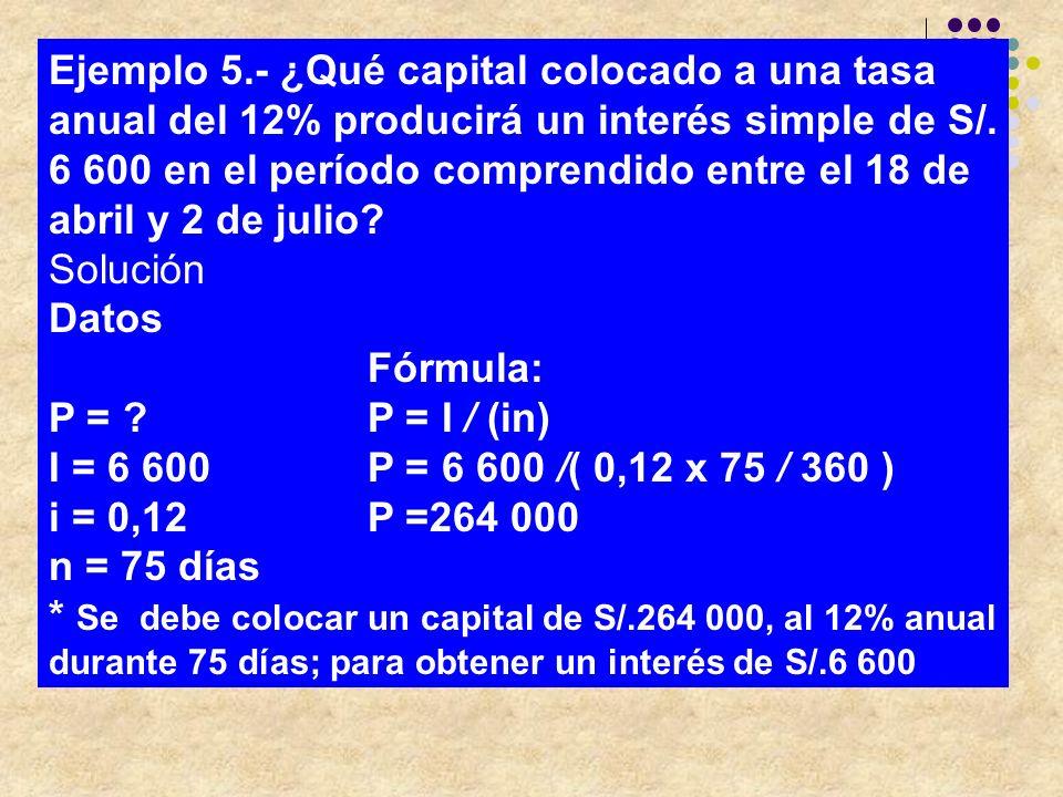 Ejemplo 5. ¿Qué capital colocado a una tasa anual del 12% producirá un interés simple de S/. 6 600 en el período comprendido entre el 18 de abril y 2