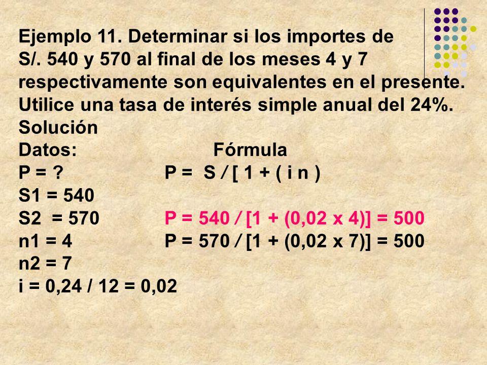 Ejemplo 11. Determinar si los importes de S/. 540 y 570 al final de los meses 4 y 7 respectivamente son equivalentes en el presente. Utilice una tasa