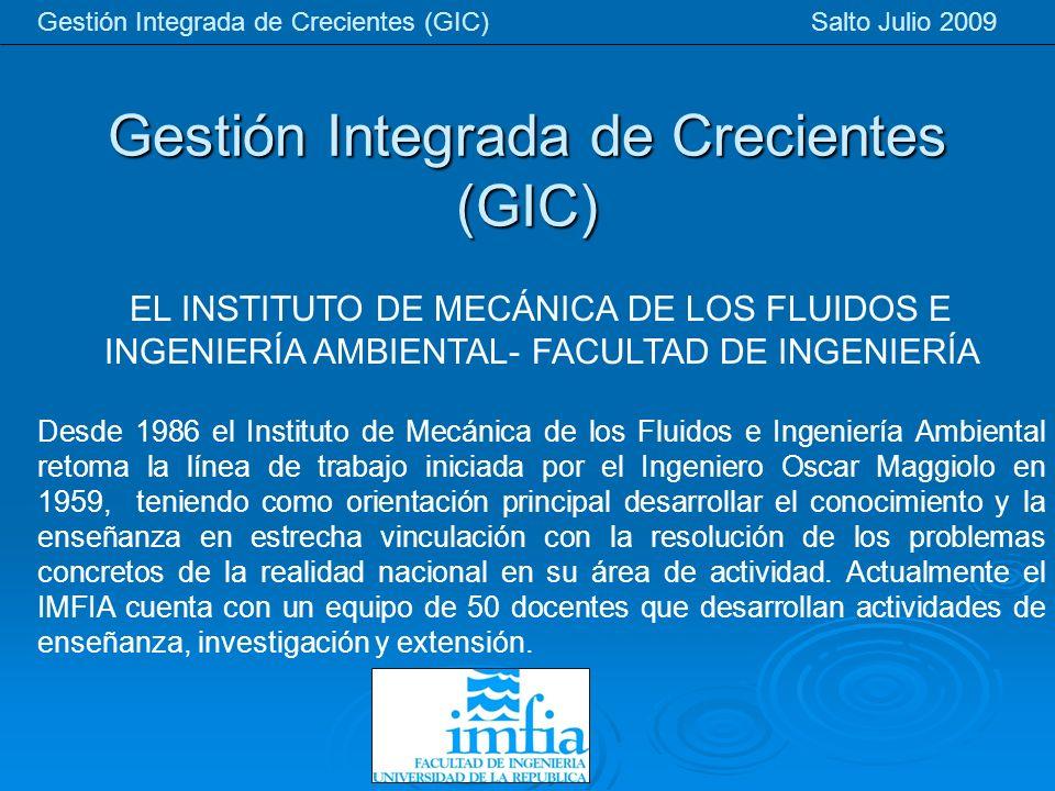 Gestión Integrada de Crecientes (GIC) Gestión Integrada de Crecientes (GIC) Salto Julio 2009 EL INSTITUTO DE MECÁNICA DE LOS FLUIDOS E INGENIERÍA AMBI