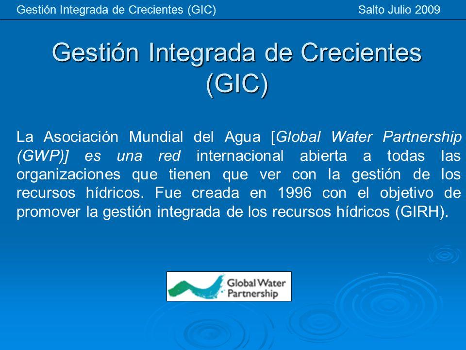 Gestión Integrada de Crecientes (GIC) Gestión Integrada de Crecientes (GIC) Salto Julio 2009 La Asociación Mundial del Agua [Global Water Partnership (GWP)] es una red internacional abierta a todas las organizaciones que tienen que ver con la gestión de los recursos hídricos.