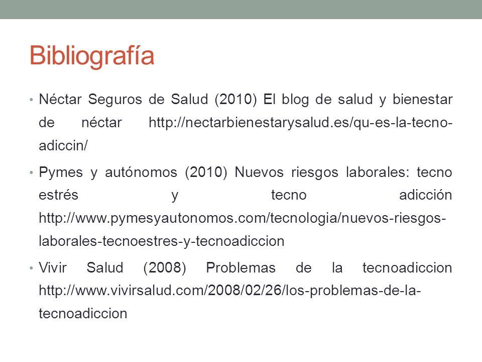 Bibliografía Néctar Seguros de Salud (2010) El blog de salud y bienestar de néctar http://nectarbienestarysalud.es/qu-es-la-tecno- adiccin/ Pymes y au