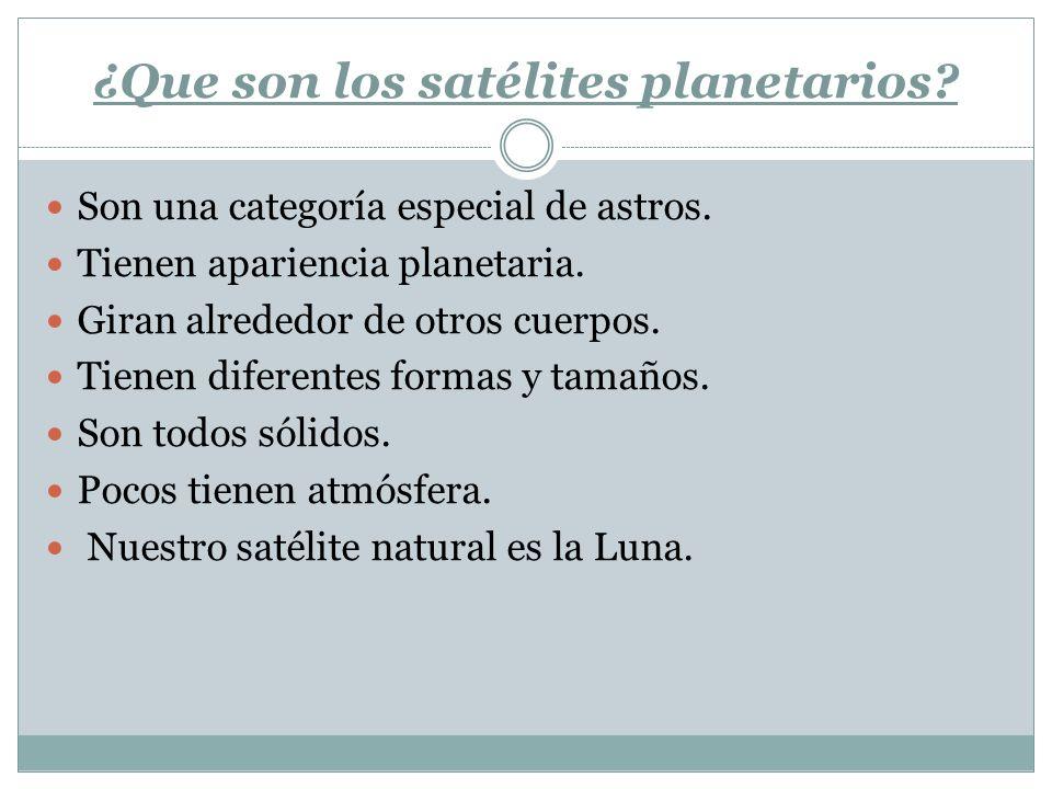¿Que son los satélites planetarios? Son una categoría especial de astros. Tienen apariencia planetaria. Giran alrededor de otros cuerpos. Tienen difer