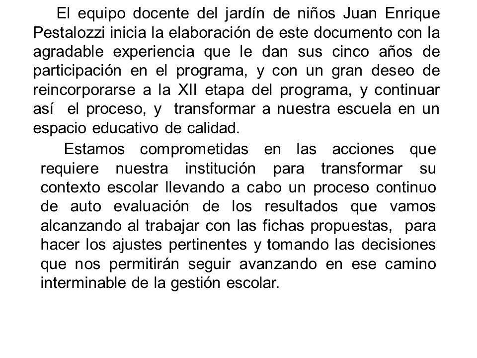 El equipo docente del jardín de niños Juan Enrique Pestalozzi inicia la elaboración de este documento con la agradable experiencia que le dan sus cinc