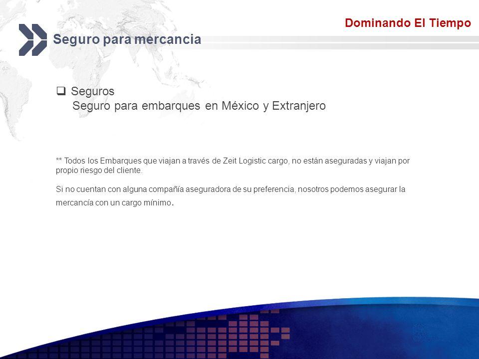 Add your company slogan LOGO Seguro para mercancia Dominando El Tiempo Seguros Seguro para embarques en México y Extranjero ** Todos los Embarques que