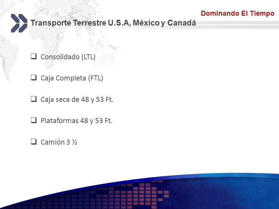 Add your company slogan LOGO Transporte Terrestre U.S.A, México y Canadá Consolidado (LTL) Caja Completa (FTL) Caja seca de 48 y 53 Ft. Plataformas 48