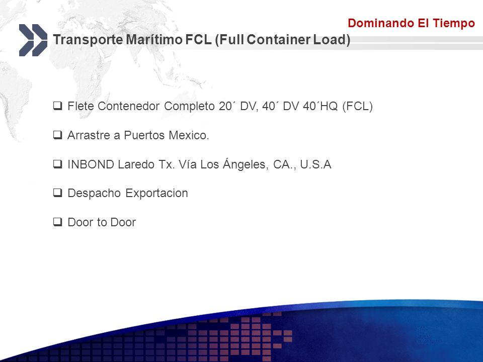 Add your company slogan LOGO Transporte Marítimo FCL (Full Container Load) Dominando El Tiempo Flete Contenedor Completo 20´ DV, 40´ DV 40´HQ (FCL) Ar